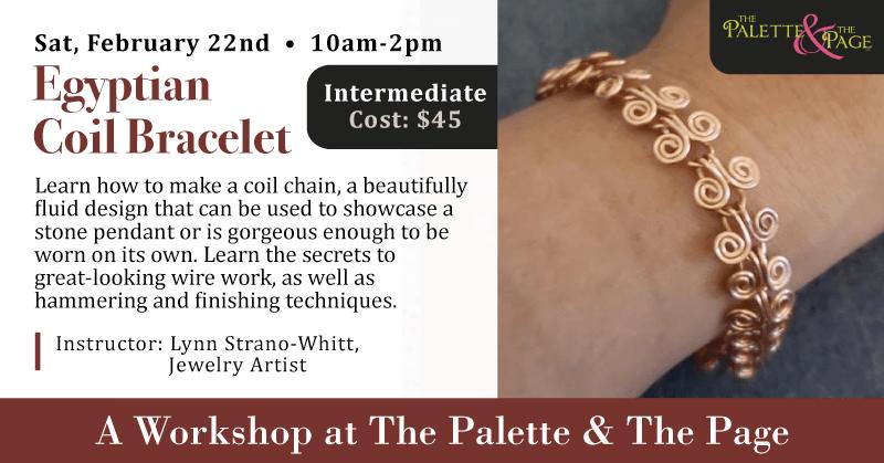 Workshop: Egyptian Coil Bracelet - The Palette & The Page - Elkton, MD